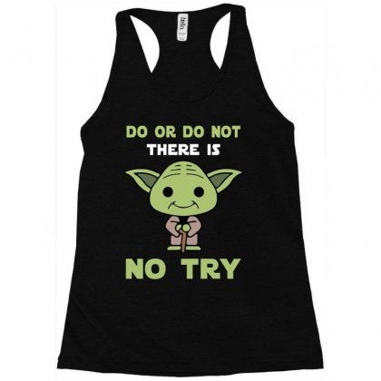 Do Or Do Not There Is No Try Cute Yoda Racerback Tank Designed By