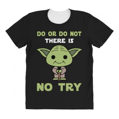 Do Or Do Not There Is No Try Cute Yoda All Over Women's T-shirt Designed By