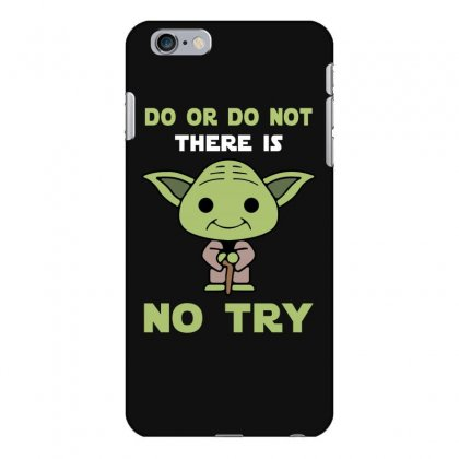 Do Or Do Not There Is No Try Cute Yoda Iphone 6 Plus/6s Plus Case Designed By