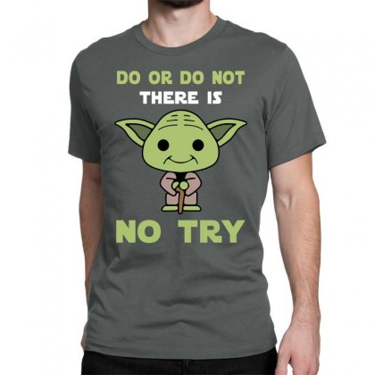 Do Or Do Not There Is No Try Cute Yoda Classic T-shirt Designed By