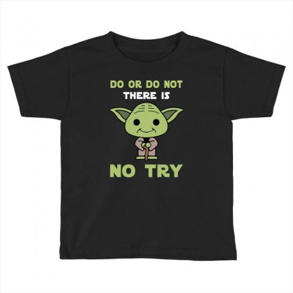 Do Or Do Not There Is No Try Cute Yoda Toddler T-shirt Designed By