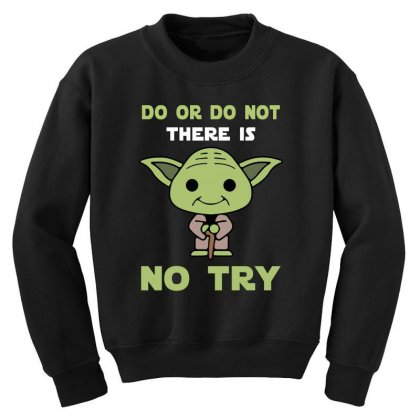 Do Or Do Not There Is No Try Cute Yoda Youth Sweatshirt Designed By