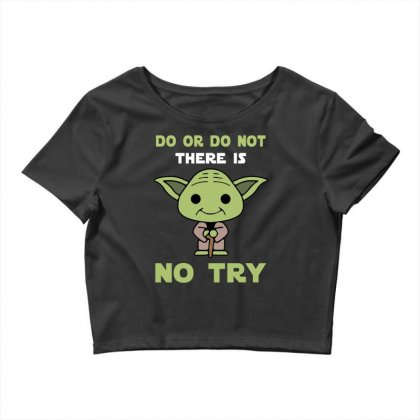 Do Or Do Not There Is No Try Cute Yoda Crop Top Designed By