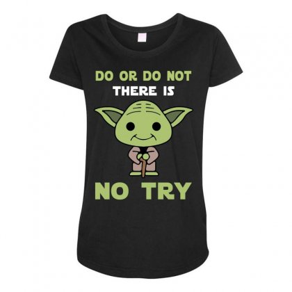 Do Or Do Not There Is No Try Cute Yoda Maternity Scoop Neck T-shirt Designed By