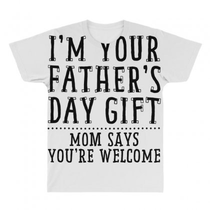 I'm Your Father's Day Gift All Over Men's T-shirt Designed By
