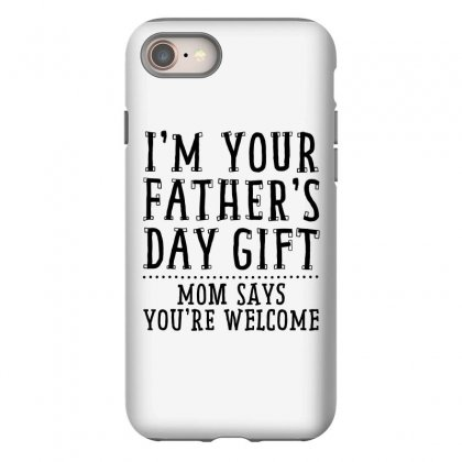 I'm Your Father's Day Gift Iphone 8 Case Designed By