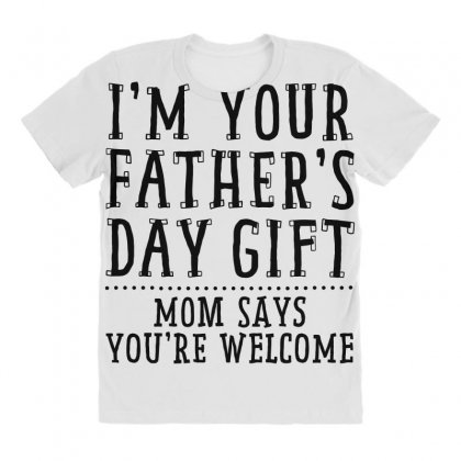 I'm Your Father's Day Gift All Over Women's T-shirt Designed By