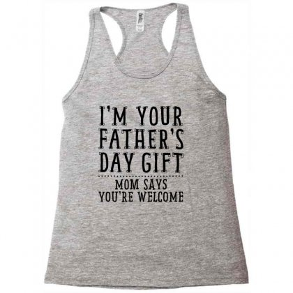 I'm Your Father's Day Gift Racerback Tank Designed By