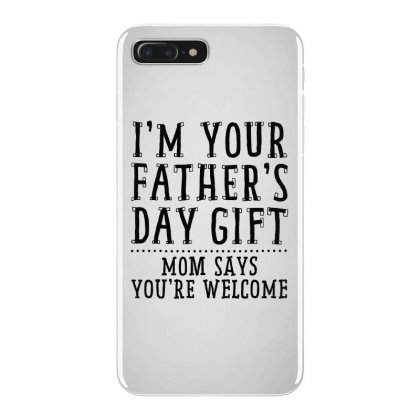 I'm Your Father's Day Gift Iphone 7 Plus Case Designed By