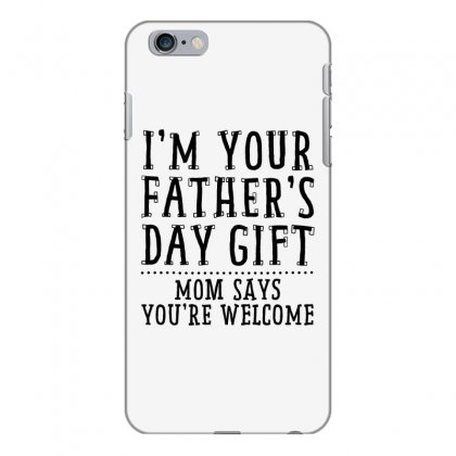 I'm Your Father's Day Gift Iphone 6 Plus/6s Plus Case Designed By
