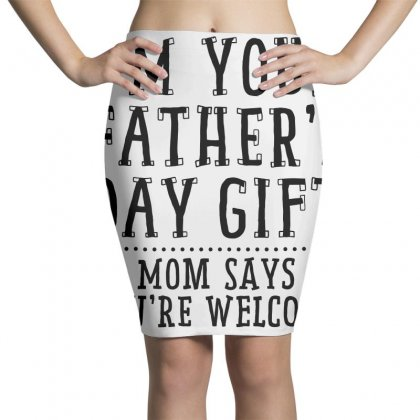 I'm Your Father's Day Gift Pencil Skirts Designed By