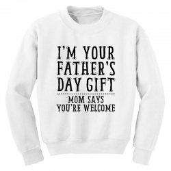 I'M Your Father's Day Gift Youth Sweatshirt | Artistshot