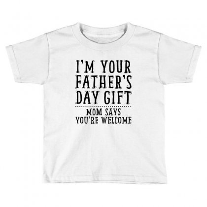 I'm Your Father's Day Gift Toddler T-shirt Designed By