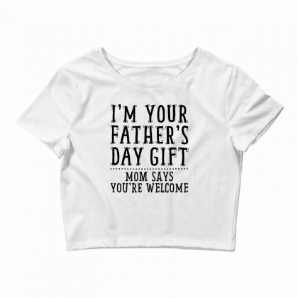 I'm Your Father's Day Gift Crop Top Designed By