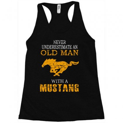 Never Underestimate An Old Man With A Mustang Racerback Tank Designed By