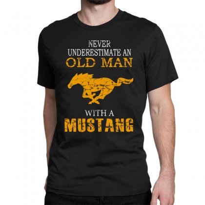 Never Underestimate An Old Man With A Mustang Classic T-shirt Designed By