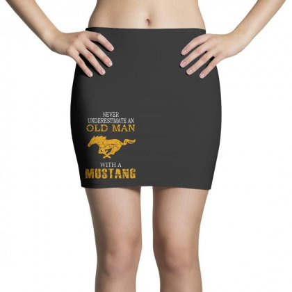 Never Underestimate An Old Man With A Mustang Mini Skirts Designed By