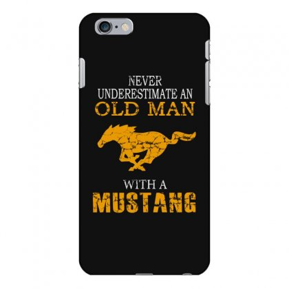 Never Underestimate An Old Man With A Mustang Iphone 6 Plus/6s Plus Case Designed By