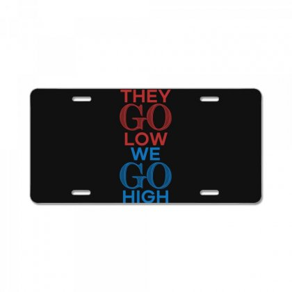 They Go Low We Go High T Shirt License Plate Designed By Hung