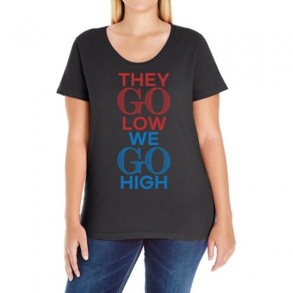 They Go Low We Go High T Shirt Ladies Curvy T-shirt Designed By Hung