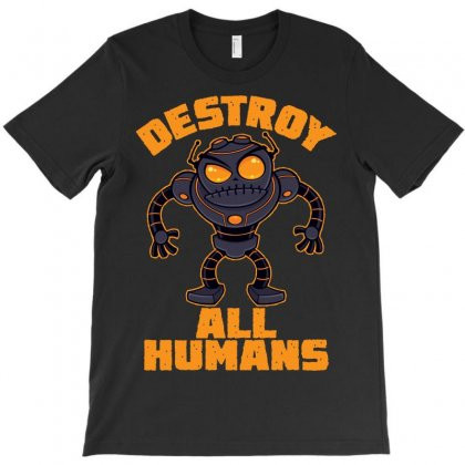 Destroy All Humans Angry Robot T-shirt Designed By Fizzgig