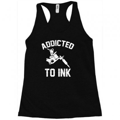 Addicted To Ink Funny Racerback Tank Designed By Teeshop