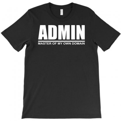 Admin Master Of My Own Domain T-shirt Designed By Teeshop