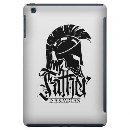 My Father Is A Spartan. / Fathers Day Ipad Mini Case Designed By Tiococacola