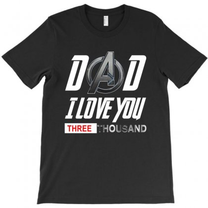 Dad I Love You 3000 T-shirt Designed By Tshiart