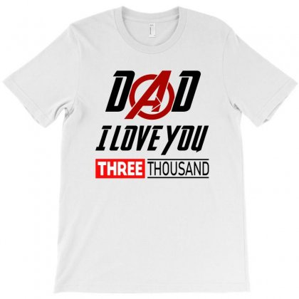 Dad I Love You 3000 Three Thousand T-shirt Designed By Tshiart