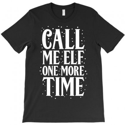 Call Me Elf One More Time T-shirt Designed By Ismi