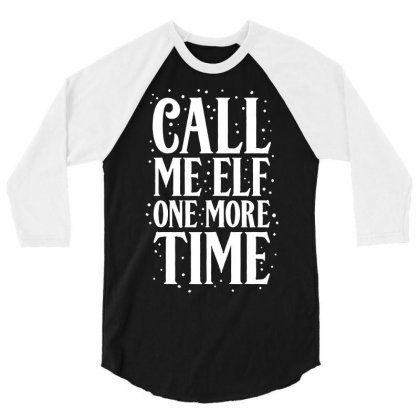 Call Me Elf One More Time 3/4 Sleeve Shirt Designed By Ismi