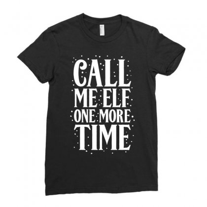 Call Me Elf One More Time Ladies Fitted T-shirt Designed By Ismi
