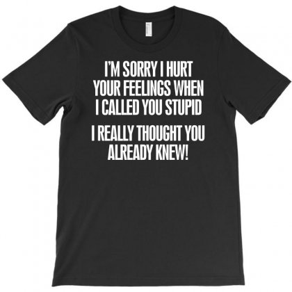 Called You Stupid T-shirt Designed By Ismi