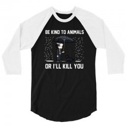 be kind to animals or ill kill you 3/4 Sleeve Shirt | Artistshot