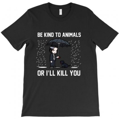 Be Kind To Animals Or Ill Kill You T-shirt Designed By Milanacr