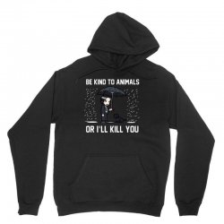 be kind to animals or ill kill you Unisex Hoodie | Artistshot