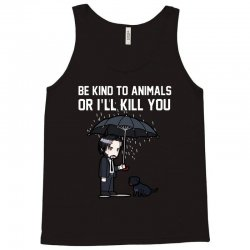 be kind to animals or i willl kill you Tank Top | Artistshot
