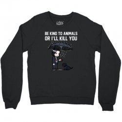 be kind to animals or i willl kill you Crewneck Sweatshirt | Artistshot