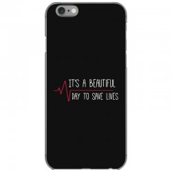 it's a beautiful day to save lives iPhone 6/6s Case | Artistshot