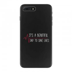 it's a beautiful day to save lives iPhone 7 Plus Case | Artistshot