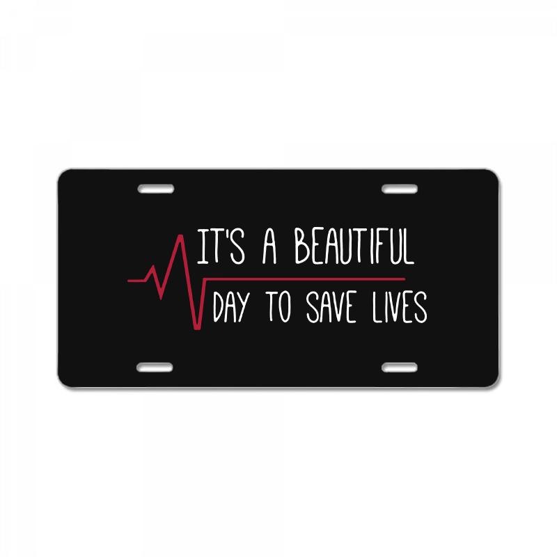 It's A Beautiful Day To Save Lives License Plate | Artistshot