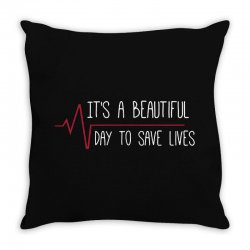 it's a beautiful day to save lives Throw Pillow | Artistshot