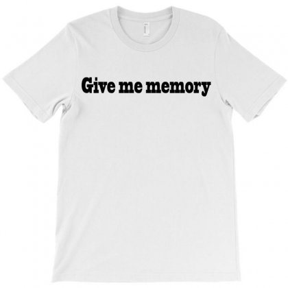 Give Me Memory T-shirt Designed By Suryanaagus068