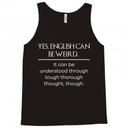yes  english can be weird. funny t shirt Tank Top | Artistshot