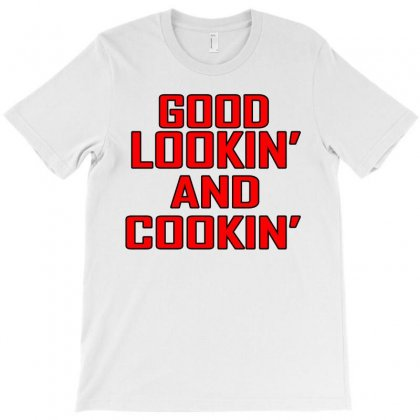 Good Lookin And Cookin T-shirt Designed By Suryanaagus068