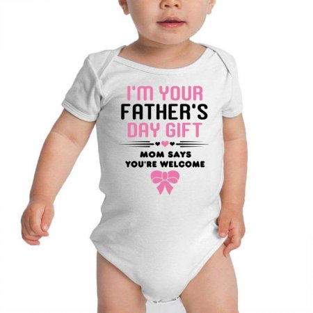 I'm Your Father's Day Gift Mom Says You're Welcome Baby Bodysuit Limited Edition