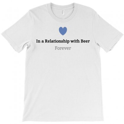 In A Relationship With Beer T-shirt Designed By Daudart