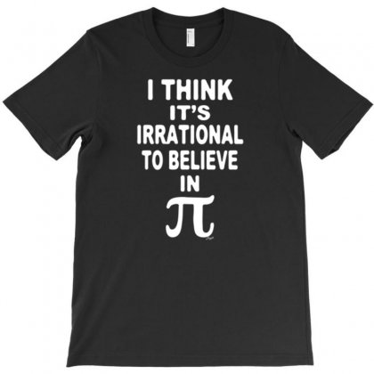 Irrational To Believe In Pi T-shirt Designed By Daudart