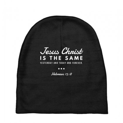 Jesus Christ Is The Same Yesterday Today And Forever Baby Beanies Designed By Meganphoebe